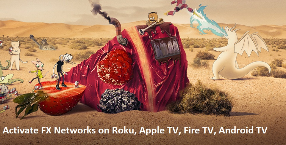 Activate FX Networks on Roku, Apple TV, Fire TV, Android TV, Smart TV