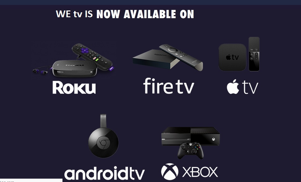 WE tv on roku, apple tv, fire tv, android tv, xbox